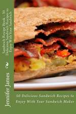 Sandwich Recipe Book - 50 Delicious Sandwich Recipes to Enjoy with Your Sandwich