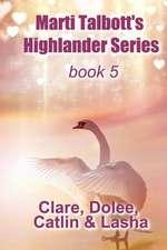 Marti Talbott's Highlander Series 5 (Clare, Dolee, Catlin & Lasha)