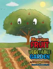 The Miraculous Fruit and Vegetable Garden