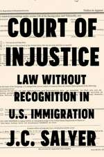 Court of Injustice: Law Without Recognition in U.S. Immigration