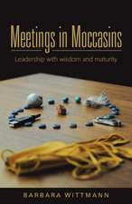 Meetings in Moccasins:  Leadership with Wisdom and Maturity