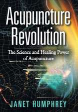 Acupuncture Revolution:  The Science and Healing Power of Acupuncture