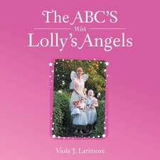 The ABC's with Lolly's Angels:  Reflections on Service, Faith, and Life from the Co-Founder of Open Arms Home for Children, South A