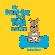 My Grand-Dog Was a Yoga Instructor:  Mastering Life's Movement