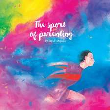 The Sport of Parenting:  A Lovely Little Book of Reflections and Art.