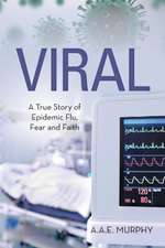 Viral:  A True Story of Epidemic Flu, Fear and Faith