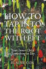 How to Tap Into the Root with Eft