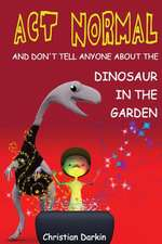 ACT Normal - And Don't Tell Anyone about the Dinosaur in the Garden