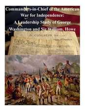 Commanders-In-Chief of the American War for Independence
