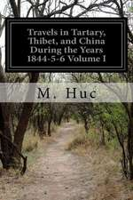 Travels in Tartary, Thibet, and China During the Years 1844-5-6 Volume I