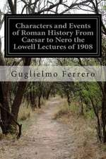 Characters and Events of Roman History from Caesar to Nero the Lowell Lectures of 1908