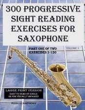 300 Progressive Sight Reading Exercises for Saxophone Large Print Version