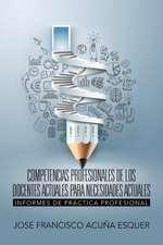 Competencias Profesionales de Los Docentes Actuales Para Necesidades Actuales:  Informes de Practica Profesional