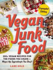 Vegan Junk Food, Expanded Edition: 200+ Vegan Recipes for the Foods You Crave—Minus the Ingredients You Don't