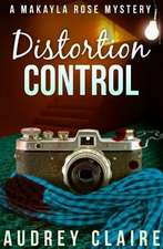 Distortion Control (a Makayla Rose Mystery Book 3)