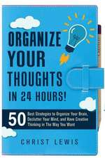 Organize Your Thoughts in 24 Hours!
