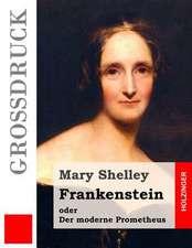 Frankenstein Oder Der Moderne Prometheus (Grossdruck)