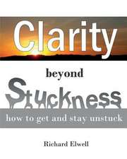 Clarity Beyond Stuckness