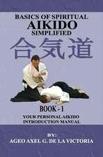 Basics of Spiritual Aikido Simplified - Book 1