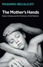 The Mother′s Hands: Desire, Fantasy and the Inheritance of the Maternal
