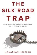 The Silk Road Trap: How China′s Trade Ambitions Challenge Europe
