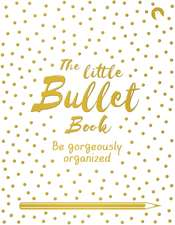 The Little Bullet Book: Be Gorgeously Organized