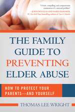 The Family Guide to Preventing Elder Abuse: How to Protect Your Parents?and Yourself