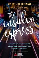 The Insulin Express: One Backpack, Five Continents, and the Diabetes Diagnosis That Changed Everything