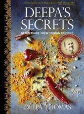 Deepa's Secrets: 70 Slow-Carb New Indian Recipes to Heal Your Gut