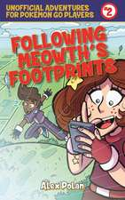 Following Meowth's Footprints: Unofficial Adventures for Pokémon GO Players, Book Two