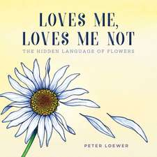 Loves Me, Loves Me Not: The Hidden Language of Flowers