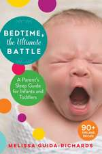 Bedtime, the Ultimate Battle: A Parent's Sleep Guide for Infants and Toddlers