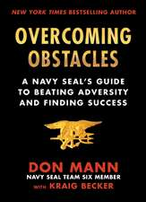 Overcoming Obstacles: A Navy SEAL's Guide to Beating Adversity and Finding Success