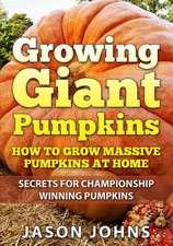 Growing Giant Pumpkins - How to Grow Massive Pumpkins at Home