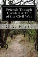 Friends Though Divided a Tale of the Civil War