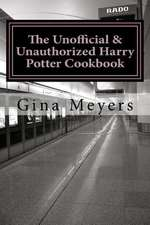 The Unofficial & Unauthorized Harry Potter Cookbook