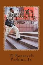 Destiny Created, Promise Fullfilled the Life and Purpose of Edward Hayes