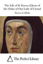 The Life of St Teresa of Jesus of the Order of Our Lady of Carmel