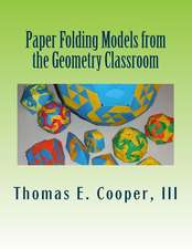 Paper Folding Models from the Geometry Classroom