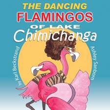 The Dancing Flamingos of Lake Chimichanga