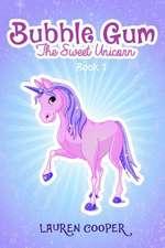Bubble Gum the Sweet Unicorn - Book 1