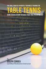 The Final Frontier in Mental Toughness Training for Table Tennis