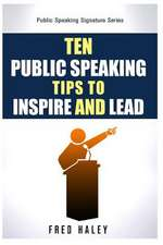 Ten Public Speaking Tips to Inspire and Lead