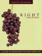 Right from the Start:  A Guide to Nourishing the Spirit-Born Life