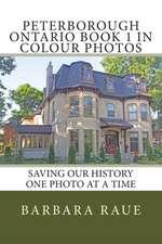 Peterborough Ontario Book 1 in Colour Photos