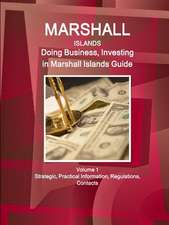 Marshall Islands: Doing Business, Investing in Marshall Islands Guide Volume 1 Strategic, Practical Information, Regulations, Contacts