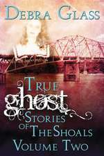 True Ghost Stories of the Shoals Vol. 2
