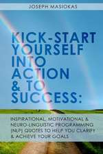 Kick-Start Yourself Into Action and to Success