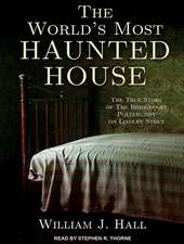The World S Most Haunted House:  The True Story of the Bridgeport Poltergeist on Lindley Street