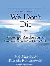 We Don T Die:  George Anderson S Conversations with the Other Side